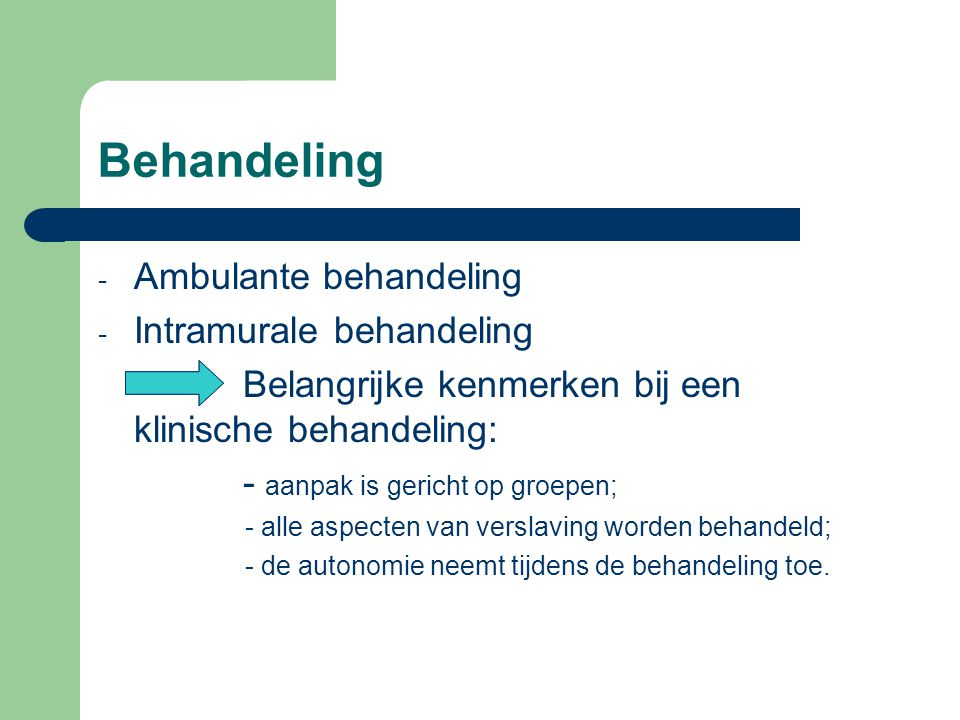 Behandeling Ambulante behandeling Intramurale behandeling