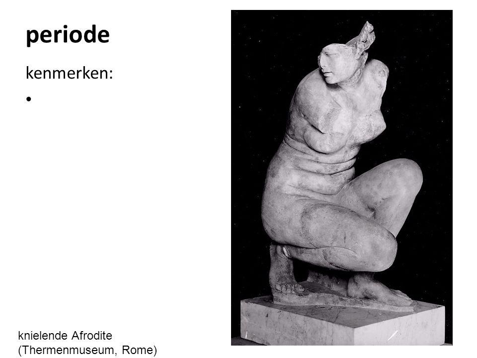periode kenmerken: knielende Afrodite (Thermenmuseum, Rome)
