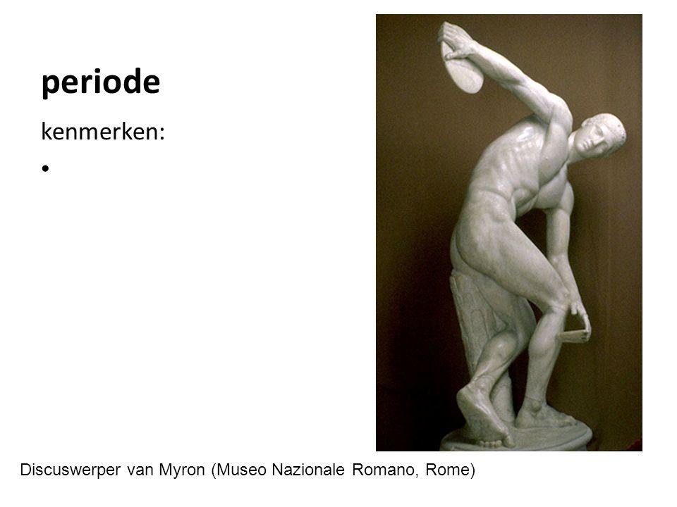 periode kenmerken: Discuswerper van Myron (Museo Nazionale Romano, Rome)