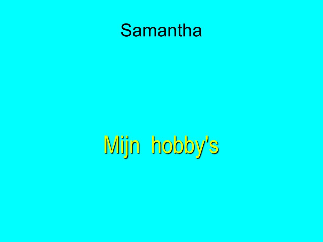 Samantha Mijn hobby s