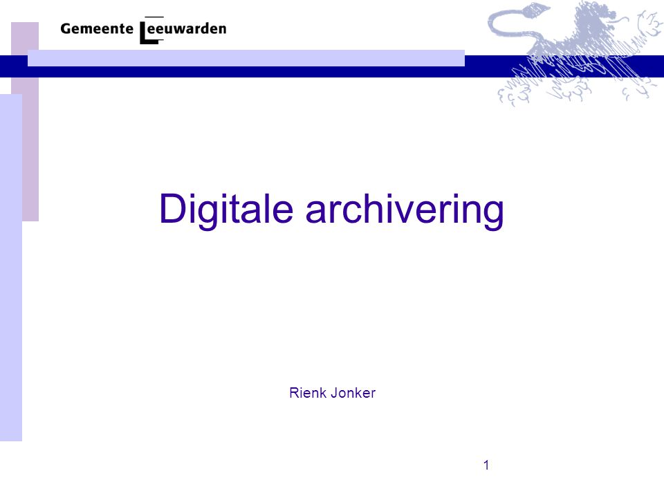 Digitale archivering Rienk Jonker
