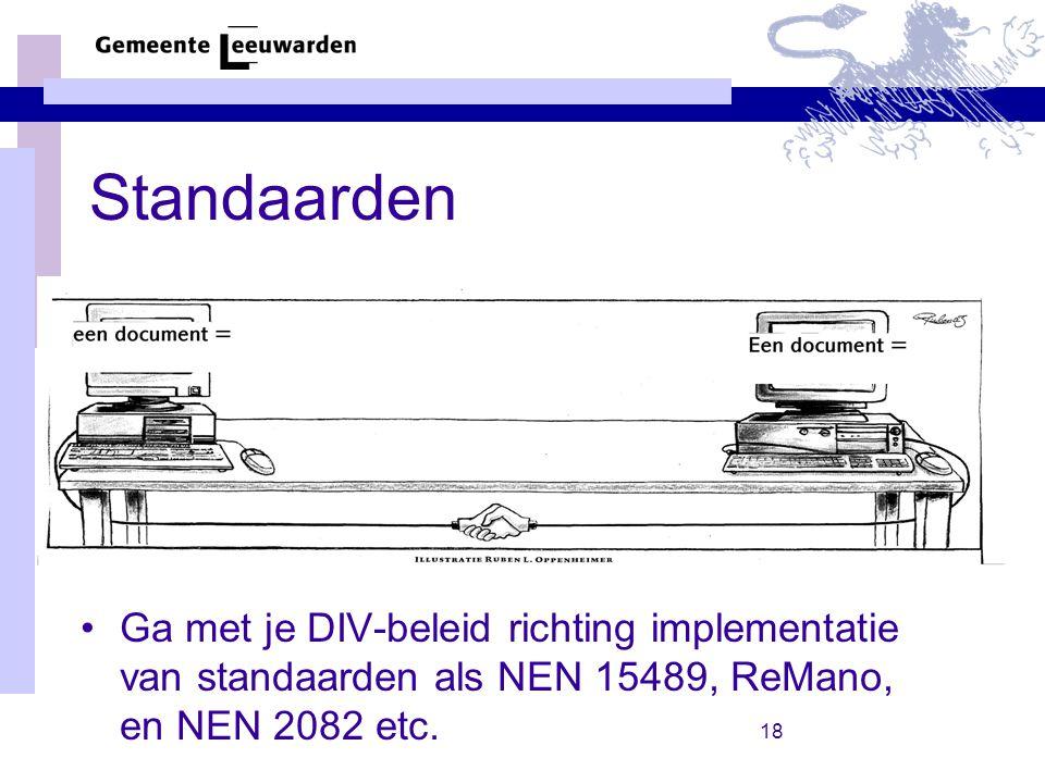 Standaarden Ga met je DIV-beleid richting implementatie van standaarden als NEN 15489, ReMano, en NEN 2082 etc.