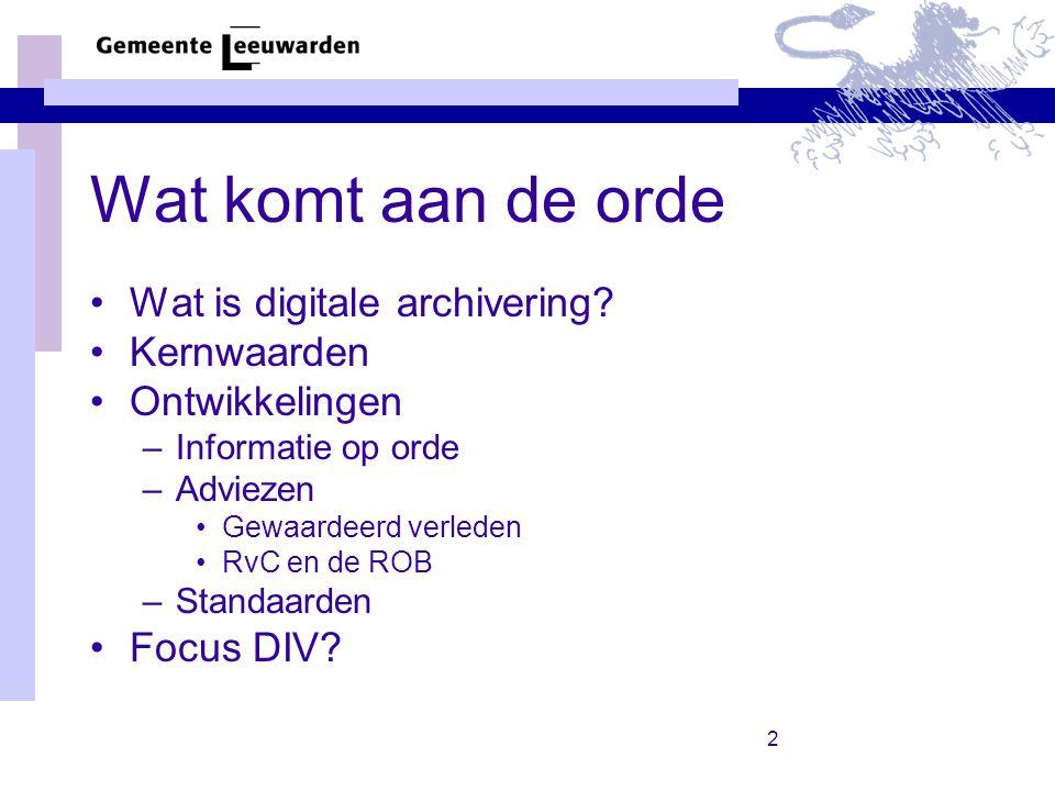 Wat komt aan de orde Wat is digitale archivering Kernwaarden