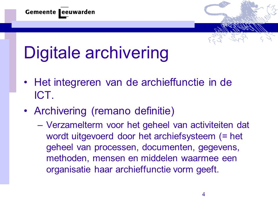 Digitale archivering Het integreren van de archieffunctie in de ICT.
