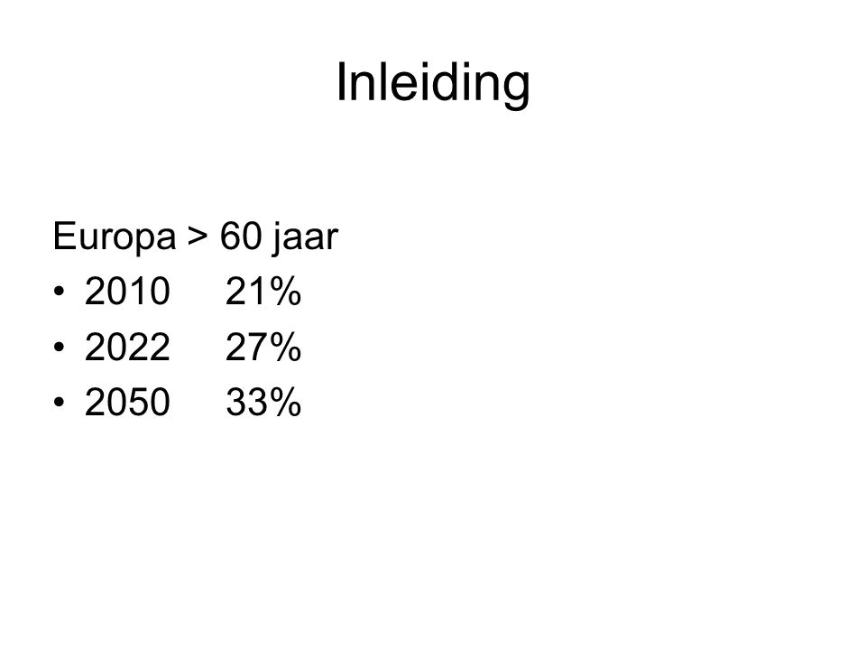 Inleiding Europa > 60 jaar 2010 21% 2022 27% 2050 33%