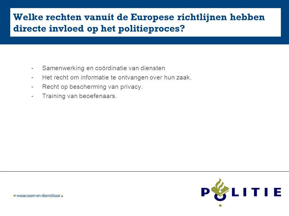 5-4-2017 Welke rechten vanuit de Europese richtlijnen hebben directe invloed op het politieproces Samenwerking en coördinatie van diensten.