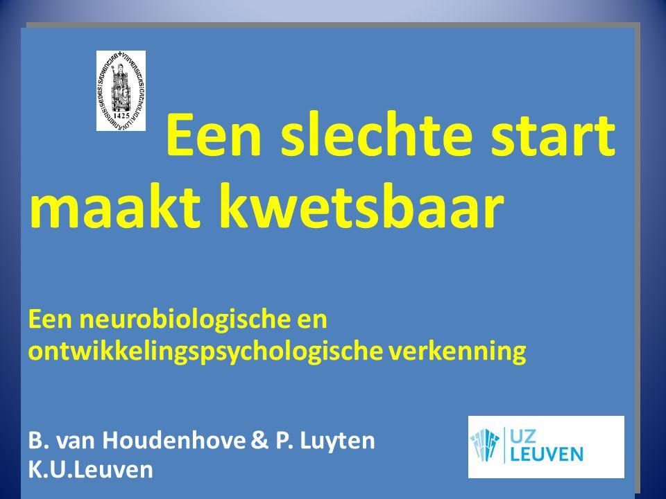 Een slechte start maakt kwetsbaar Een neurobiologische en ontwikkelingspsychologische verkenning B.
