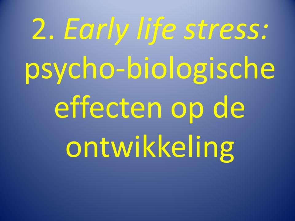 2. Early life stress: psycho-biologische effecten op de ontwikkeling