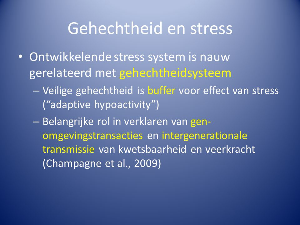 Gehechtheid en stress Ontwikkelende stress system is nauw gerelateerd met gehechtheidsysteem.
