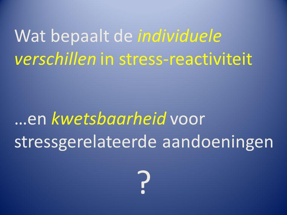 Wat bepaalt de individuele verschillen in stress-reactiviteit