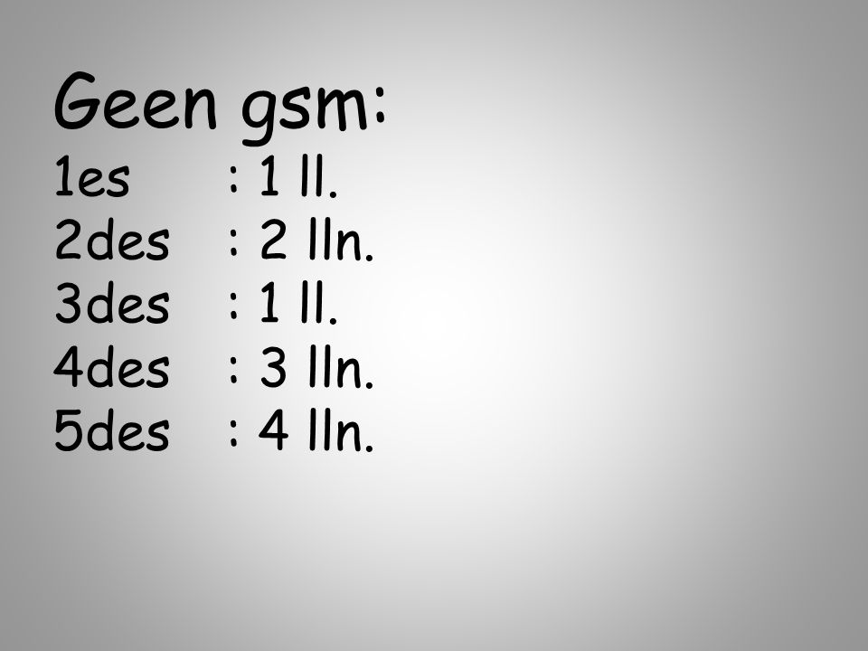 Geen gsm: 1es : 1 ll. 2des : 2 lln. 3des : 1 ll. 4des : 3 lln. 5des : 4 lln.