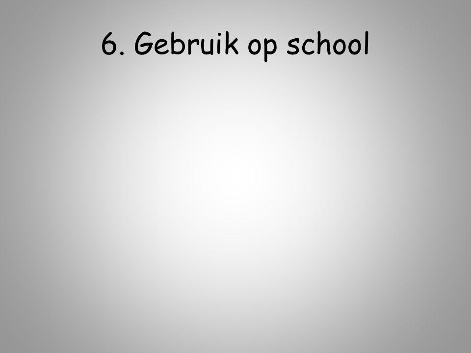 6. Gebruik op school