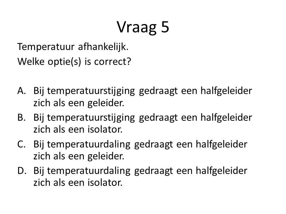 Vraag 5 Temperatuur afhankelijk. Welke optie(s) is correct
