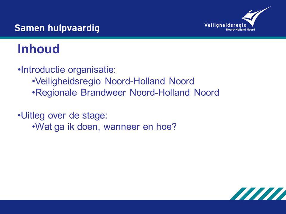 Inhoud Introductie organisatie: Veiligheidsregio Noord-Holland Noord