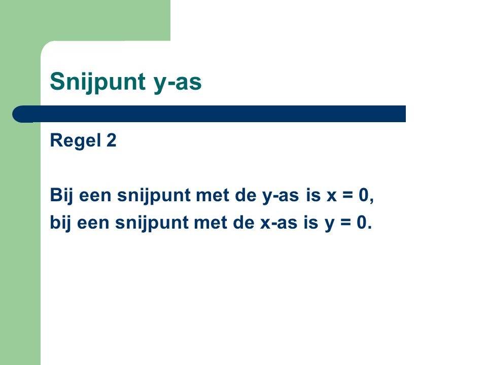 Snijpunt y-as Regel 2 Bij een snijpunt met de y-as is x = 0,