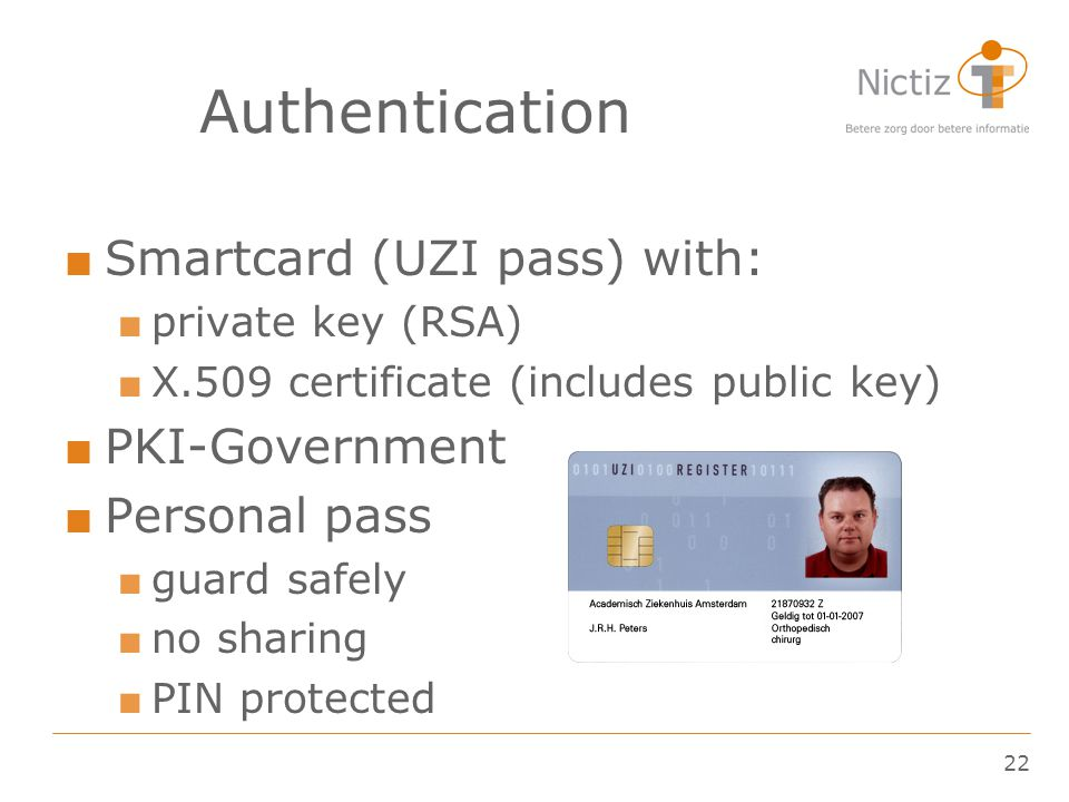 Authentication Smartcard (UZI pass) with: PKI-Government Personal pass