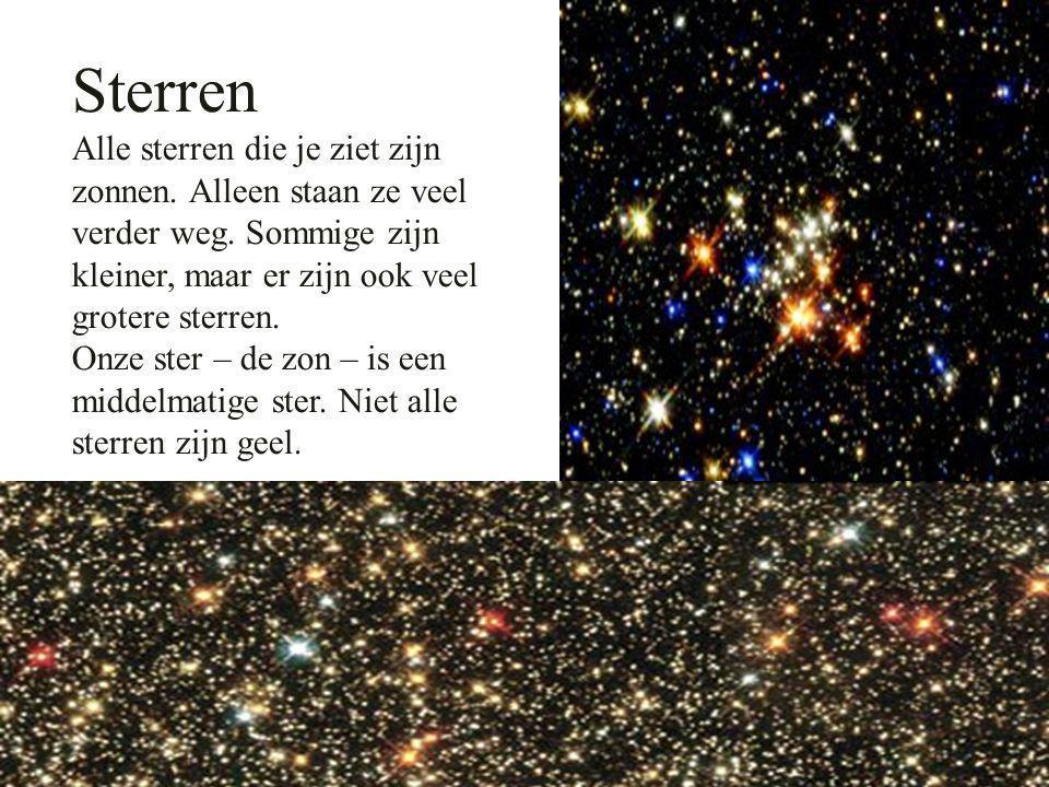Sterren Alle sterren die je ziet zijn zonnen. Alleen staan ze veel verder weg. Sommige zijn kleiner, maar er zijn ook veel grotere sterren.