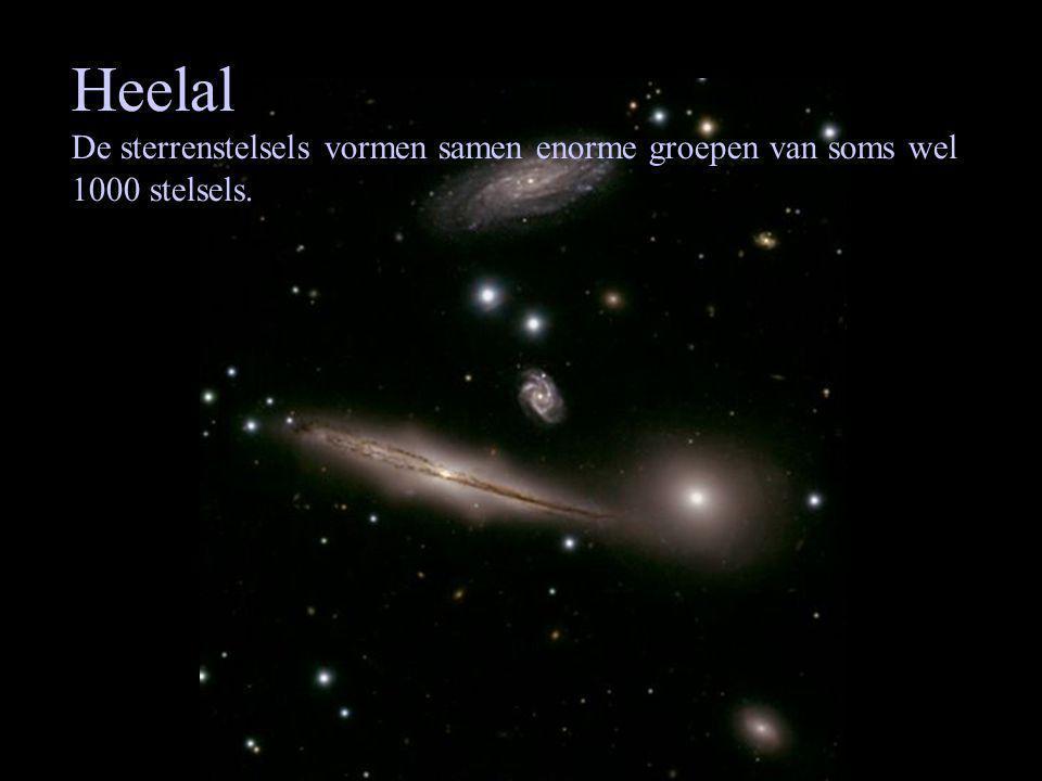 Heelal De sterrenstelsels vormen samen enorme groepen van soms wel 1000 stelsels.
