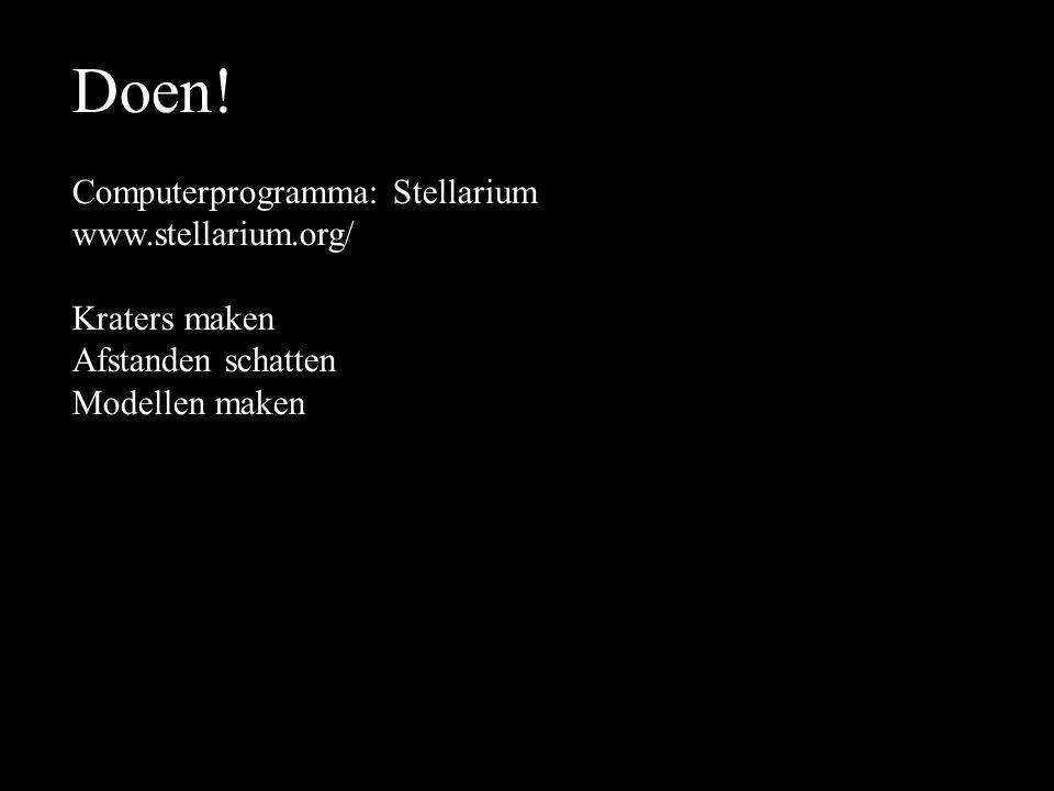 Doen! Computerprogramma: Stellarium www.stellarium.org/ Kraters maken