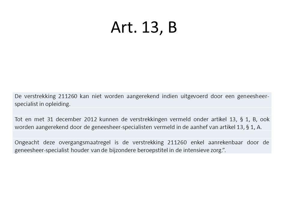 Art. 13, B De verstrekking 211260 kan niet worden aangerekend indien uitgevoerd door een geneesheer-specialist in opleiding.