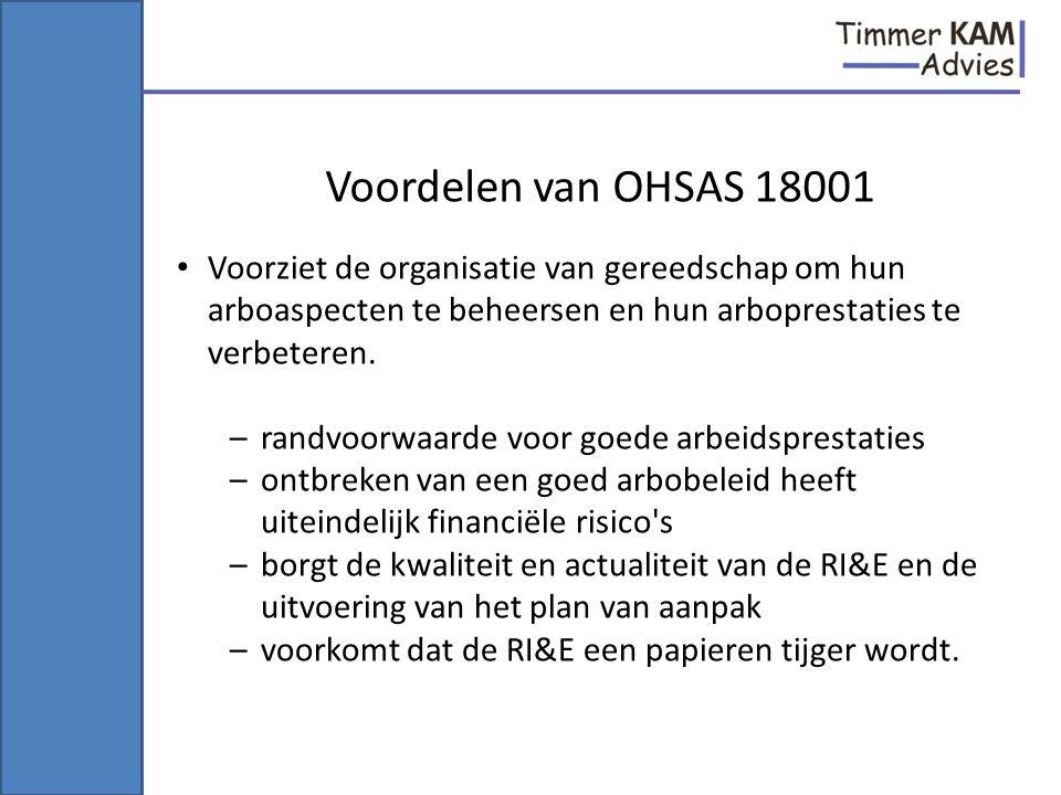 Voordelen van OHSAS 18001 Voorziet de organisatie van gereedschap om hun arboaspecten te beheersen en hun arboprestaties te verbeteren.