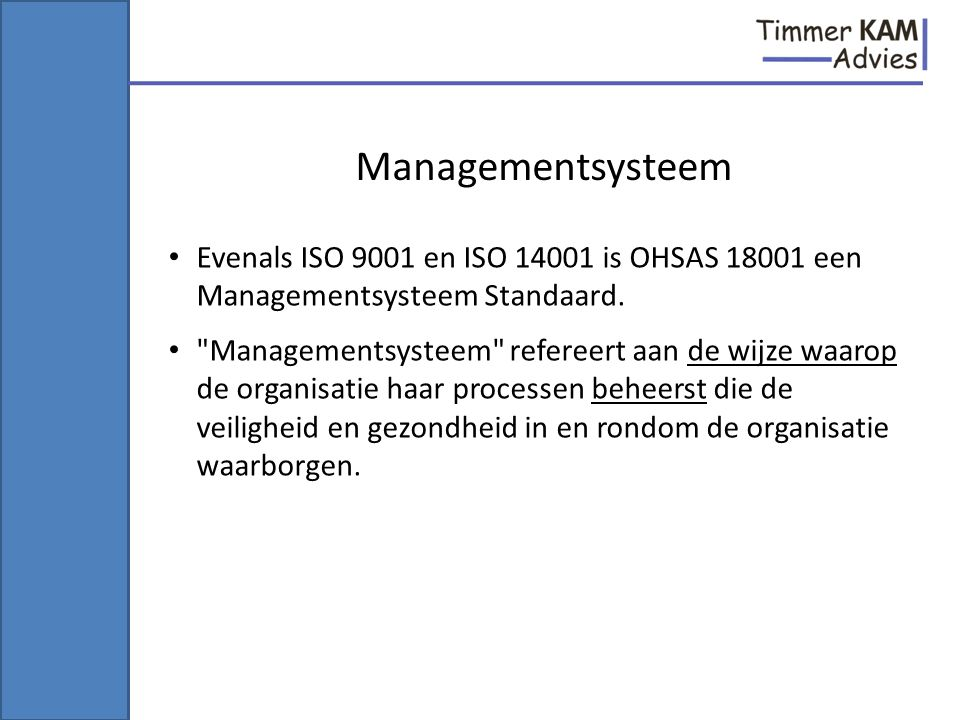 Managementsysteem Evenals ISO 9001 en ISO 14001 is OHSAS 18001 een Managementsysteem Standaard.