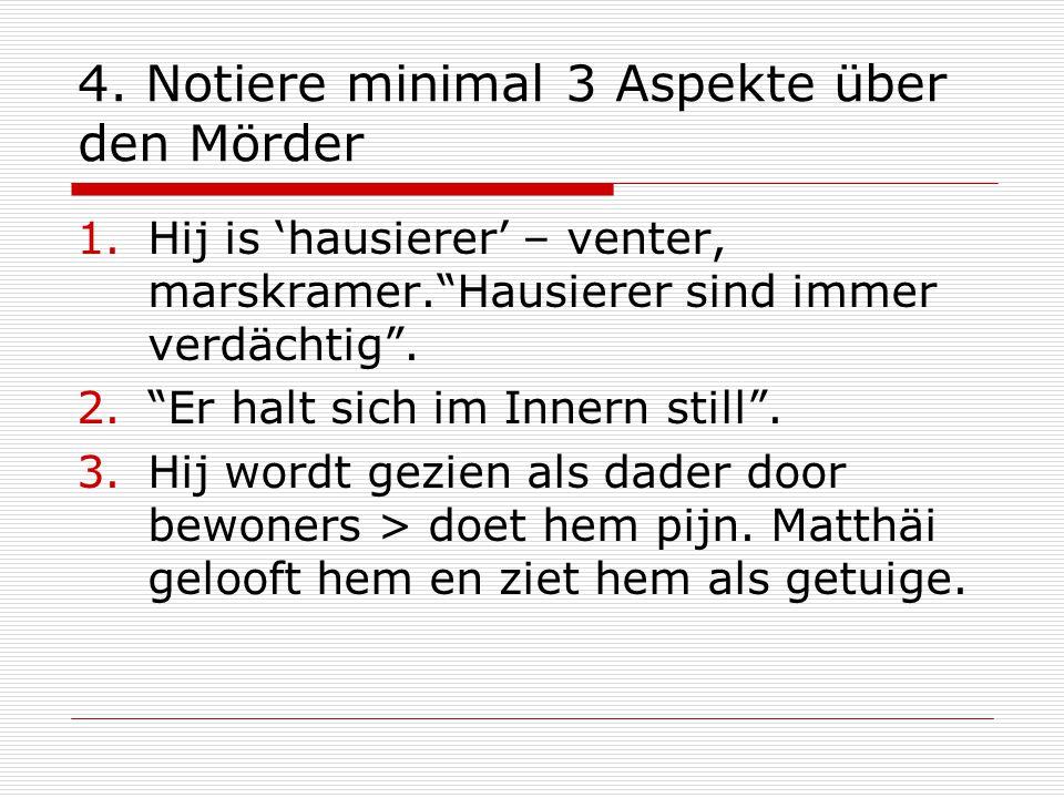4. Notiere minimal 3 Aspekte über den Mörder