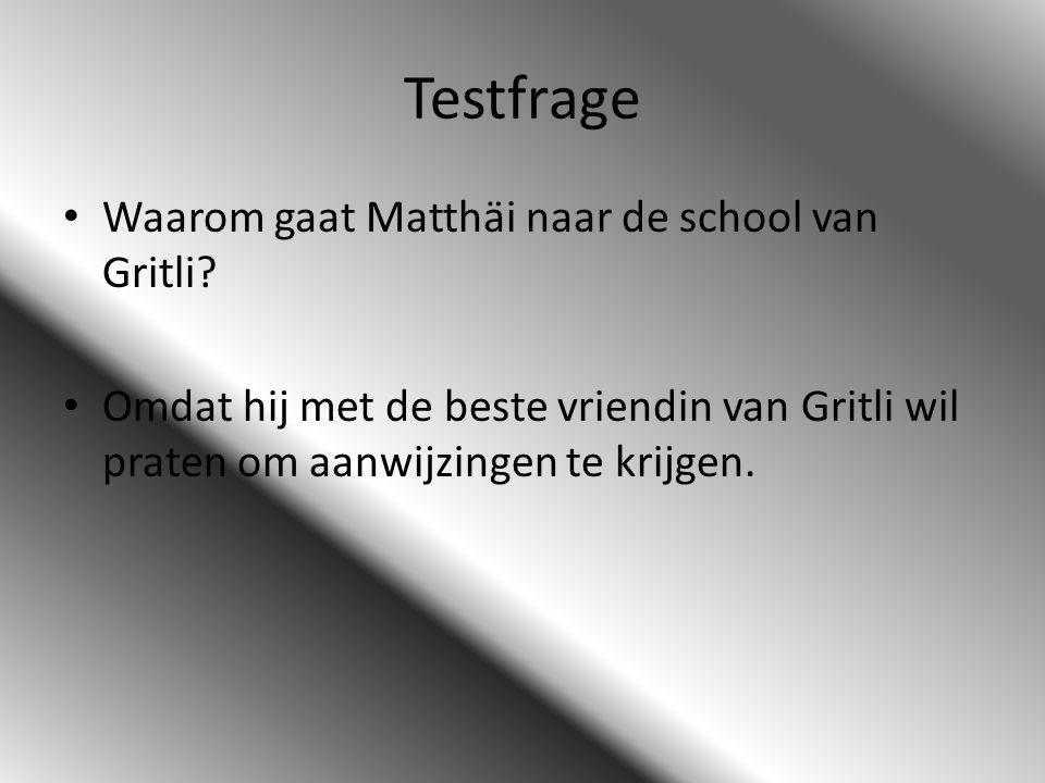 Testfrage Waarom gaat Matthäi naar de school van Gritli