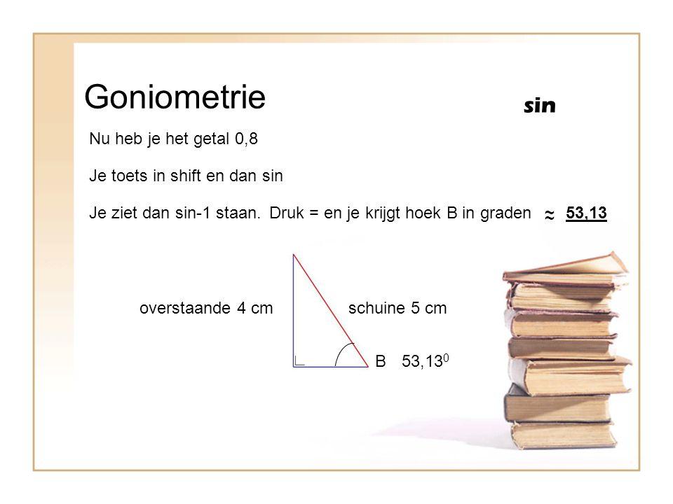 Goniometrie sin Nu heb je het getal 0,8 Je toets in shift en dan sin