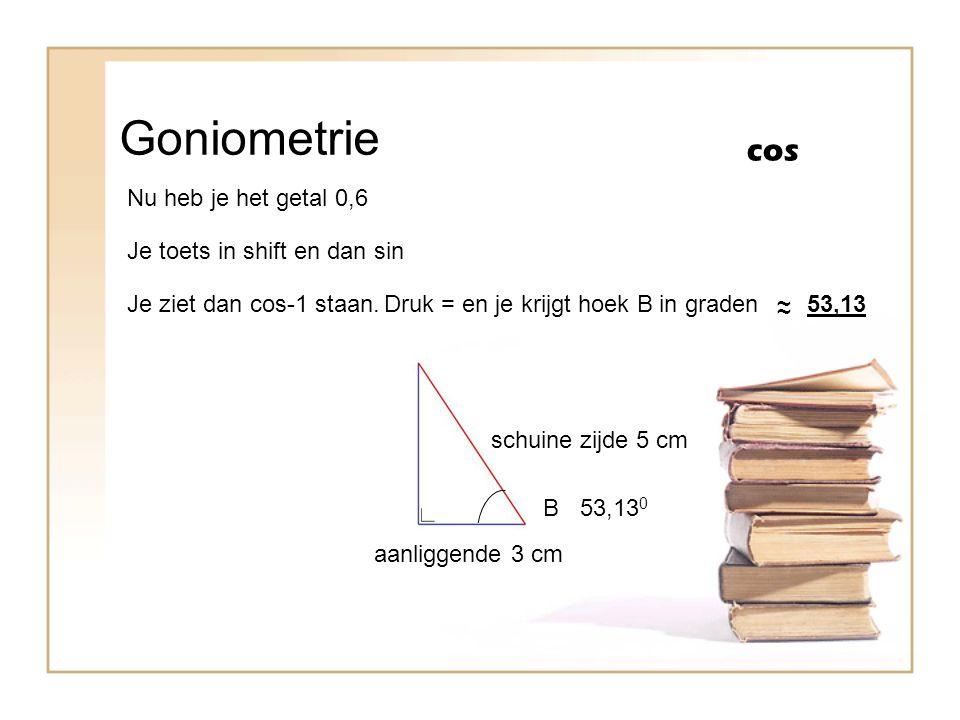 Goniometrie cos Nu heb je het getal 0,6 Je toets in shift en dan sin