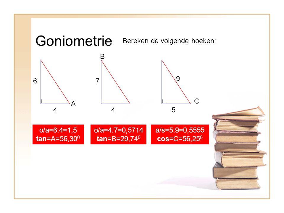 Goniometrie Bereken de volgende hoeken: B 9 6 7 C A 4 4 5