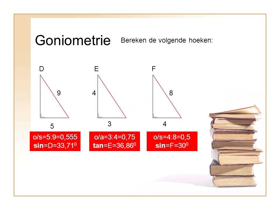 Goniometrie Bereken de volgende hoeken: D E F 9 4 8 3 4 5