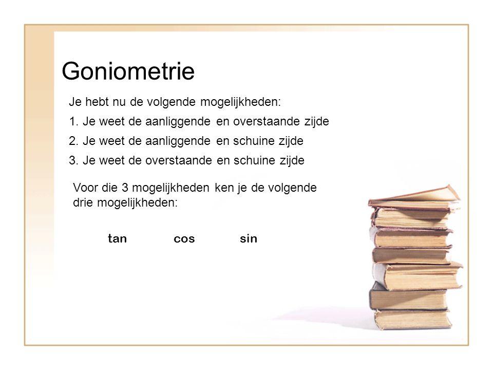 Goniometrie Je hebt nu de volgende mogelijkheden: