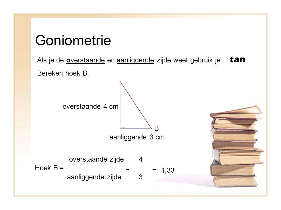Goniometrie tan. Als je de overstaande en aanliggende zijde weet gebruik je. Bereken hoek B: overstaande 4 cm.