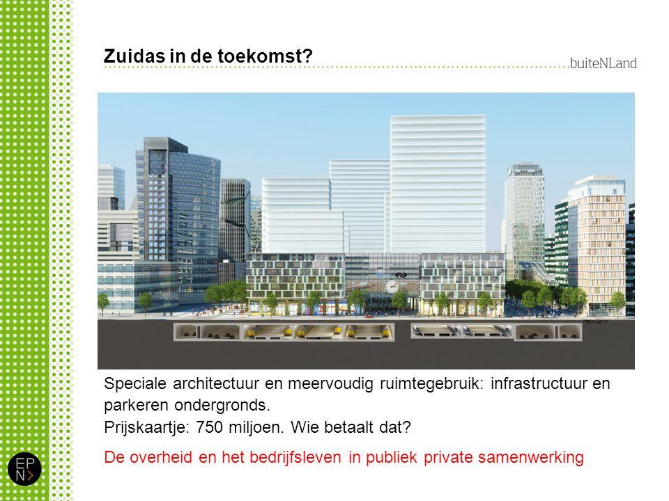 Zuidas in de toekomst Speciale architectuur en meervoudig ruimtegebruik: infrastructuur en parkeren ondergronds.