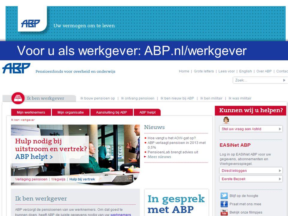 Voor u als werkgever: ABP.nl/werkgever