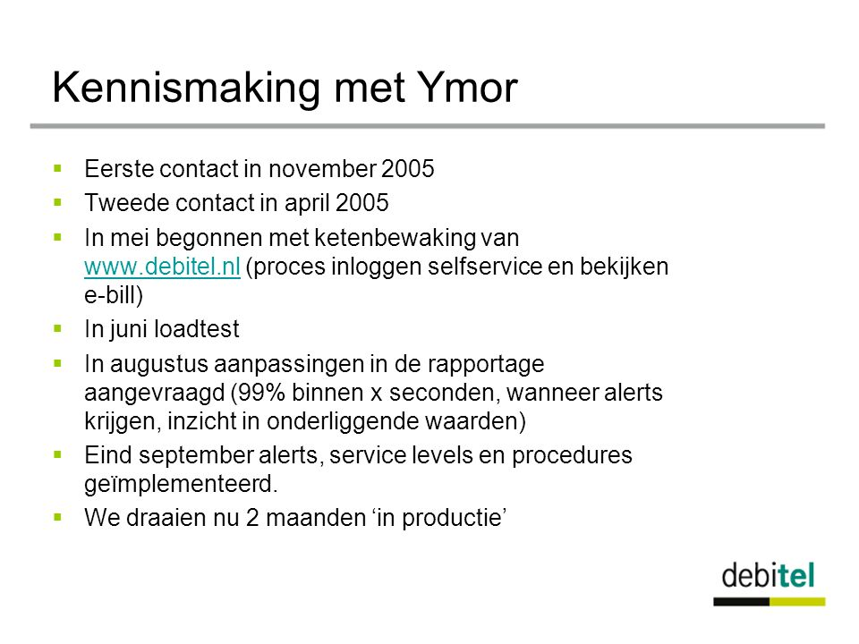 Kennismaking met Ymor Eerste contact in november 2005