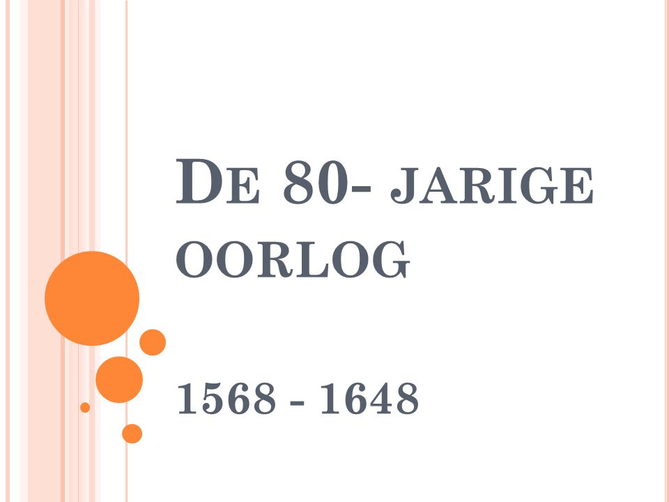 De 80- jarige oorlog 1568 - 1648