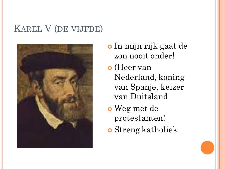 Karel V (de vijfde) In mijn rijk gaat de zon nooit onder!