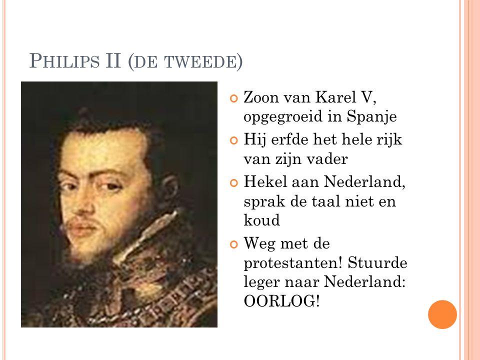 Philips II (de tweede) Zoon van Karel V, opgegroeid in Spanje