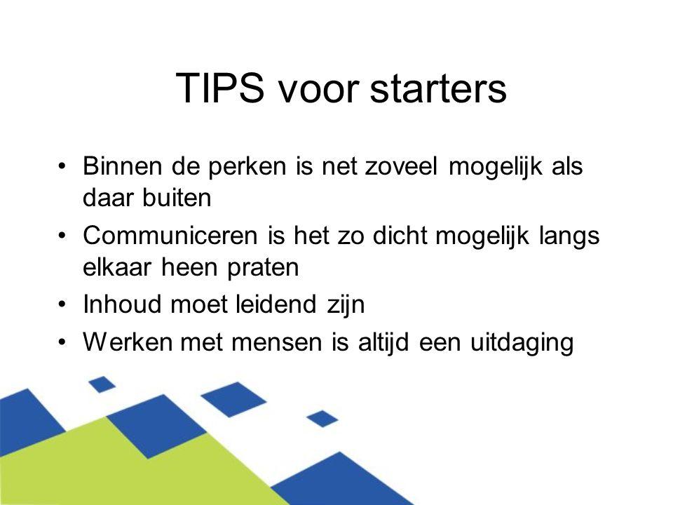 TIPS voor starters Binnen de perken is net zoveel mogelijk als daar buiten. Communiceren is het zo dicht mogelijk langs elkaar heen praten.
