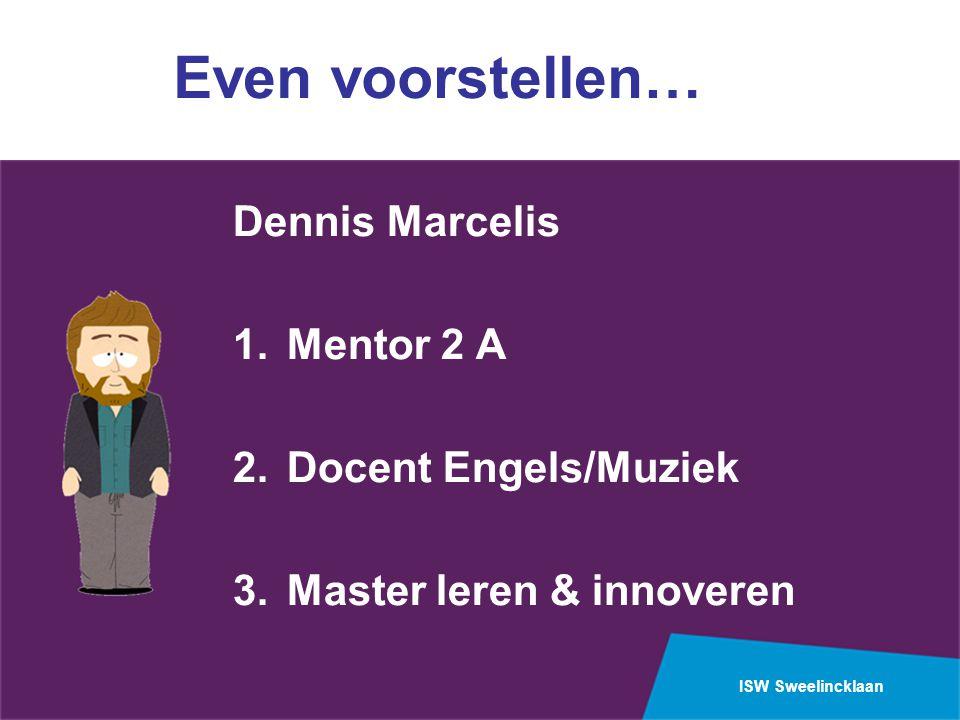 Even voorstellen… Dennis Marcelis Mentor 2 A Docent Engels/Muziek