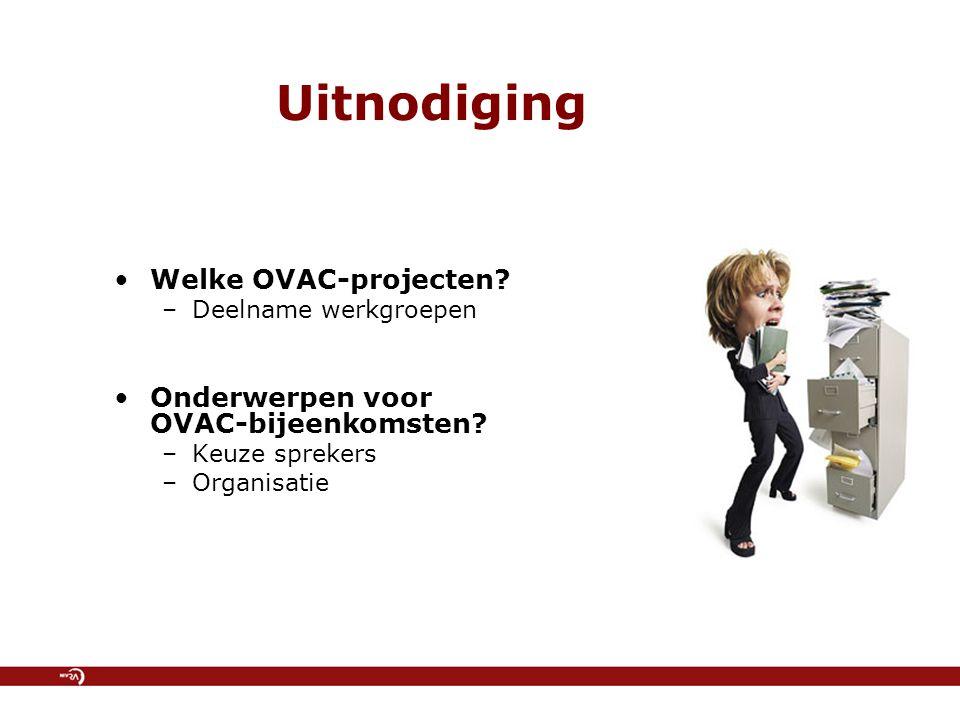 Uitnodiging Welke OVAC-projecten Onderwerpen voor OVAC-bijeenkomsten