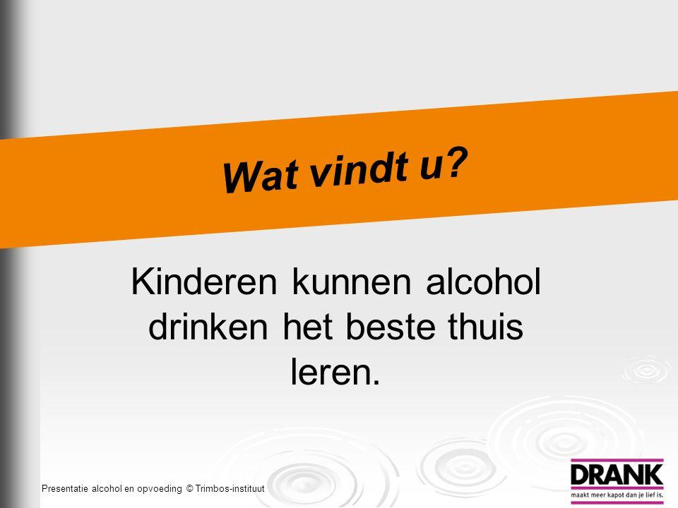Kinderen kunnen alcohol drinken het beste thuis leren.