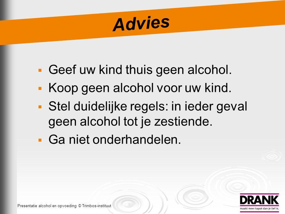 Advies Geef uw kind thuis geen alcohol.