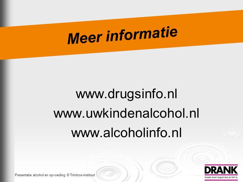 Meer informatie www.drugsinfo.nl www.uwkindenalcohol.nl