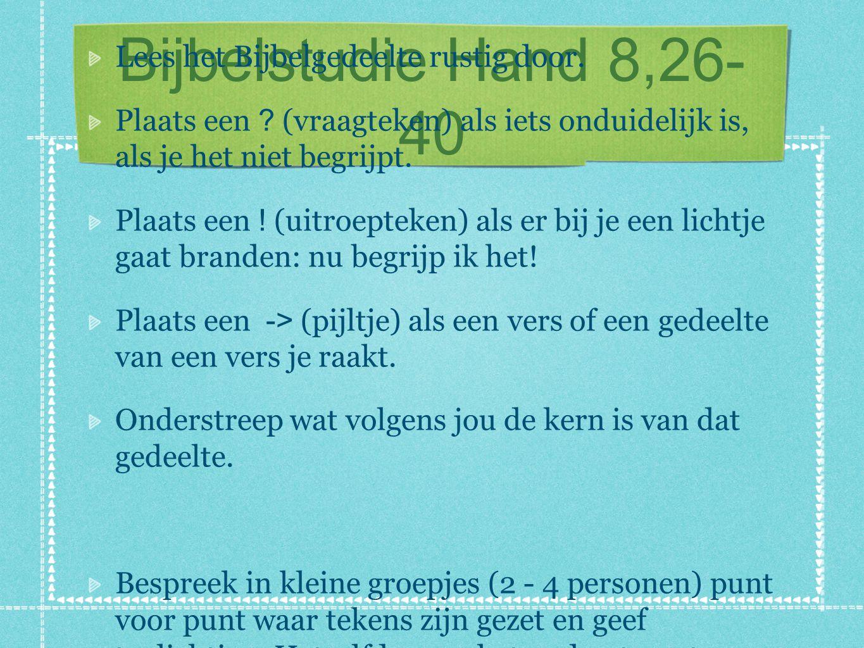 Bijbelstudie Hand 8,26-40 Lees het Bijbelgedeelte rustig door.