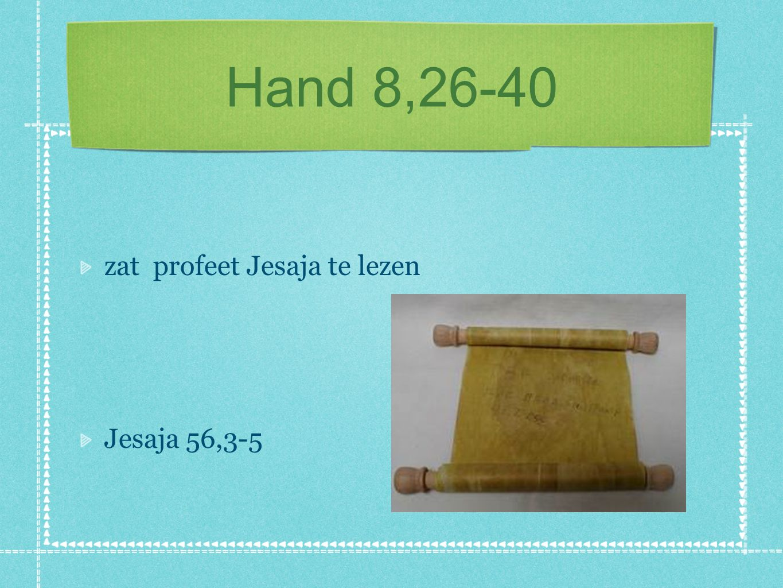 Hand 8,26-40 zat profeet Jesaja te lezen Jesaja 56,3-5