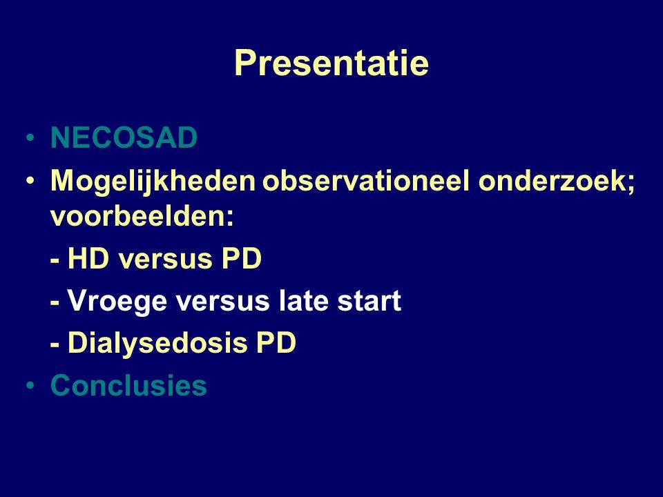 Presentatie NECOSAD. Mogelijkheden observationeel onderzoek; voorbeelden: - HD versus PD. - Vroege versus late start.