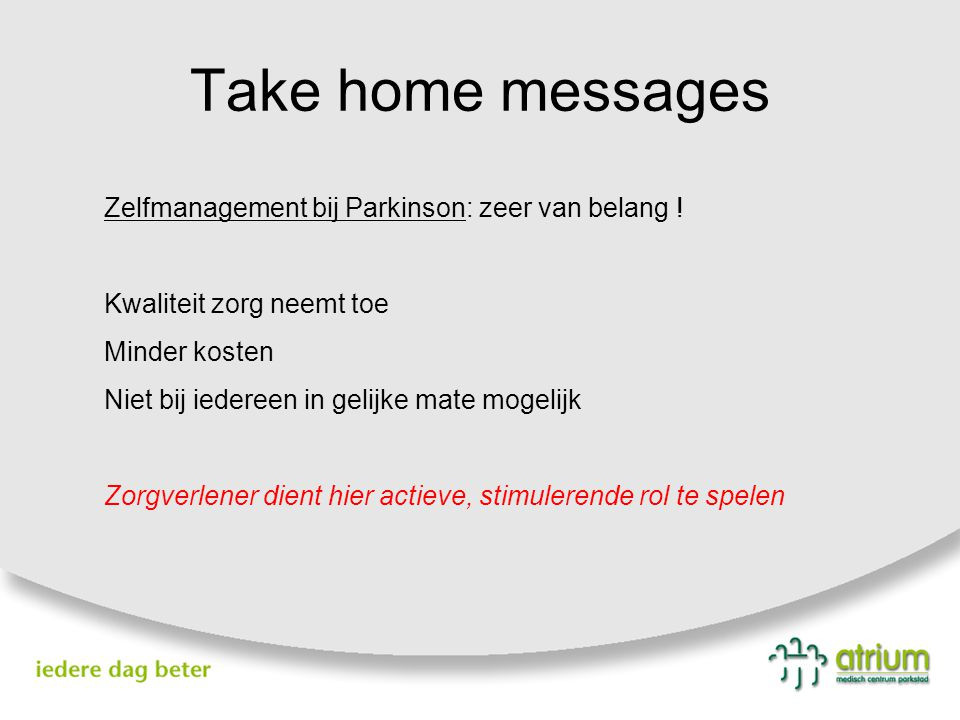 Take home messages Zelfmanagement bij Parkinson: zeer van belang !